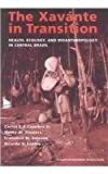 img - for The Xavante in Transition: Health, Ecology, and Bioanthropology in Central Brazil (Human-Environment Interactions) by Coimbra Jr., Carlos E. A., Flowers, Nancy M., Salzano, Fran (2004) Paperback book / textbook / text book