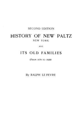 History of New Paltz, New York, and Its Old Families (from 1678 to 1820). Second Edition