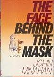 The Face Behind the Mask: A Novel (0393022528) by Minahan, John