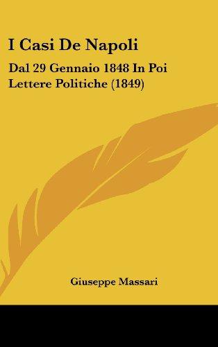 I Casi de Napoli: Dal 29 Gennaio 1848 in Poi Lettere Politiche (1849)
