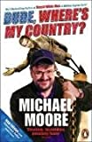 Dude, Where's My Country? (0141013001) by Moore, Michael
