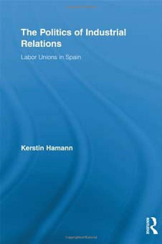 The Politics of Industrial Relations: Labor Unions in Spain (Routledge Research in Employment Relations)