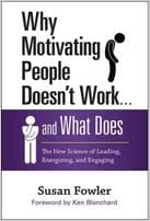 Why Motivating People Doesn't Work And What Does: The New Science Of Leading, Energizing And Engaging