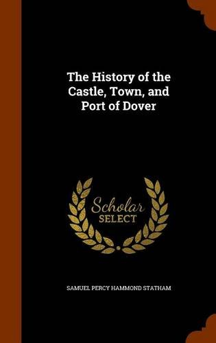 The History of the Castle, Town, and Port of Dover