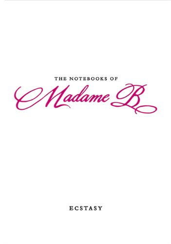 Image of The Notebooks of Madame B: Ecstasy