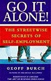 Go It Alone!: The streetwise secrets of self-employment Geoff Burch