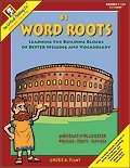 Word Roots: Learning the Building Blocks of Better Spelling & Vocabulary, Level B, Book 1: Latin & Greek, Prefixes, Roots Suffixes, Grades 7-12+