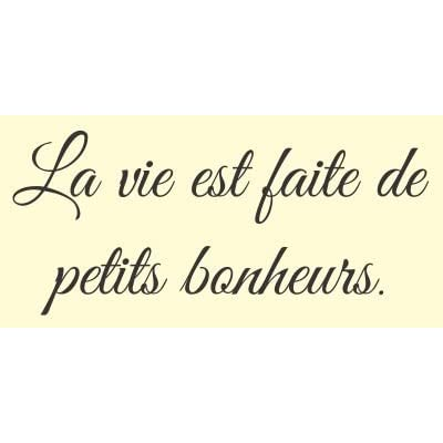 La vie est faite de petits bonheurs. French for Life is full of little