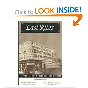 Last Rites: The Work of the Modern Funeral Director (Death, Value and Meaning Series) Glennys Howarth