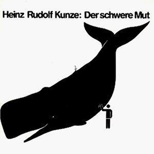 Heinz Rudolf Kunze - Der schwere Mut - Zortam Music