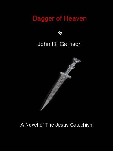 Attention Religious Fiction Readers! John Garrison's Suspenseful Dagger of Heaven (The Jesus Catechism) to Sponsor Hundreds of Free And Bargain Selections on Our Religious Fiction Search Pages!