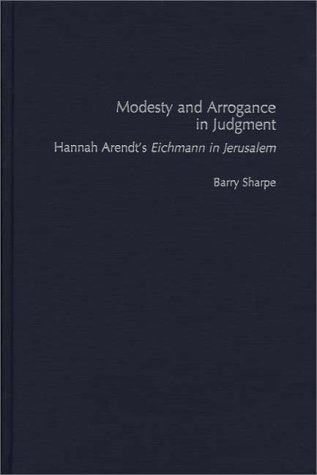 Modesty And Arrogance In Judgment: Hannah Arendt'S ^Ueichmann In Jerusalem^R