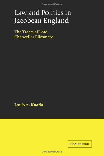 Law and Politics in Jacobean England: The Tracts of Lord Chancellor Ellesmere (Cambridge Studies in English Legal History) PDF