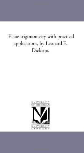 Plane trigonometry with practical applications, by Leonard E. Dickson.