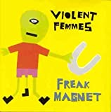 The Violent Femmes Freak Magnet