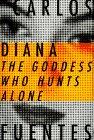Diana: The Goddess Who Hunts Alone, Carlos Fuentes