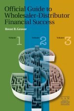 Official Guide to Wholesaler-Distributor Financial Success - Three-Volume Set Brent R. Grover