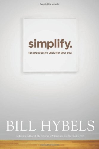 simplify-ten-practices-to-unclutter-your-soul-by-bill-hybels-2014-08-19