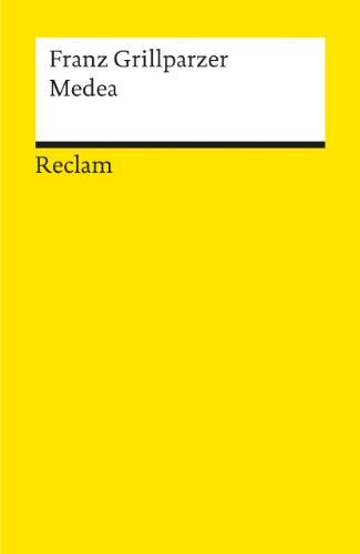 Medea: Trauerspiel in fünf Aufzügen. Dritte Abteilung des dramatischen Gedichts »Das Goldene Vlies«: TEIL 3