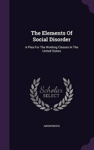 The Elements Of Social Disorder: A Plea For The Working Classes In The United States