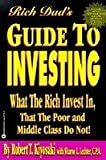 Rich Dad's Guide to Investing: What the Rich Invest in, That the Poor and the Mi