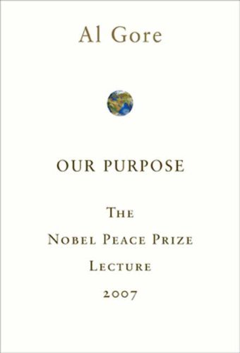 Image for Our Purpose: The Nobel Peace Prize Lecture 2007