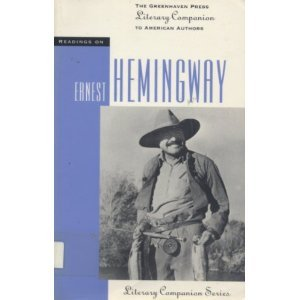 Readings on Ernest Hemingway (Greenhaven Press Literary Companion to American Authors)