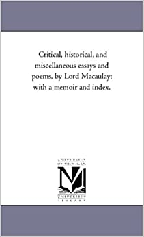 Critical and miscellaneous essays and poems / By T Babington Macaulay