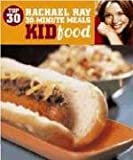 Top 30 30 Minute Meals: Kid Food (1891105221) by Rachael Ray