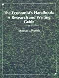Thomas L Wyrick The Economist's Handbook: A Research and Writing Guide