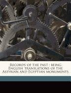 Records of the past: being English translations of the Assyrian and Egyptian monuments Volume 1