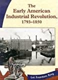 The Early American Industrial Revolution, 1793-1850 (The New Nation)