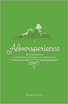 Adversperience ~ The Convergence Of Advertising & Experiential Marketing