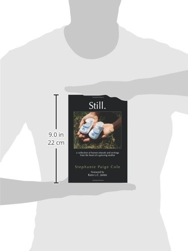 Still: A Collection of Honest Artwork and Writings from the Heart of a Grieving Mother