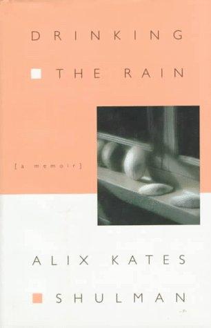 Drinking the Rain, Alix Kates Shulman