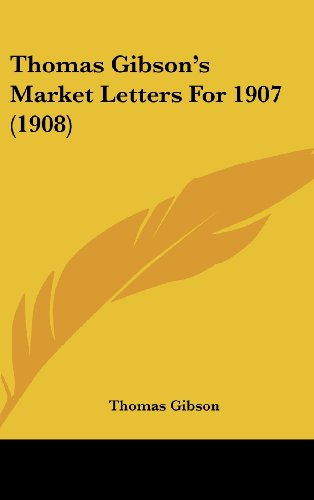 Thomas Gibson's Market Letters for 1907 (1908)