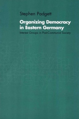 Organizing Democracy in Eastern Germany: Interest Groups in Post-Communist Society