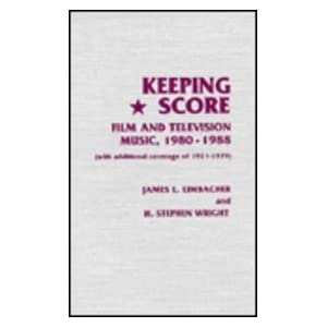 Keeping Score: Film and Television Music, 1980-1988, with Additional Coverage of 1921-1979