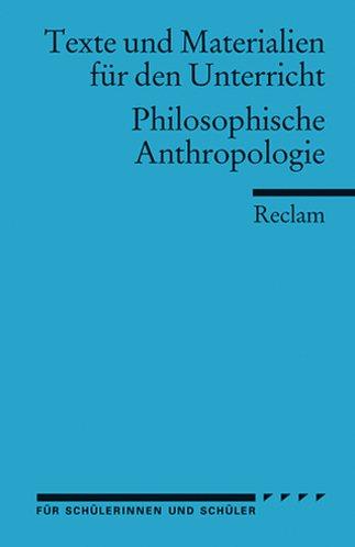 Philosophische Anthropologie: (Texte und Materialien für den Unterricht): Für die Sekundarstufe II