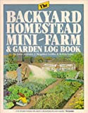 The Backyard Homestead, Mini-Farm and Garden Log Book