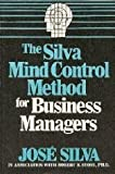 The Silva Mind Control Method for Business Managers (013811000X) by Silva, Jose