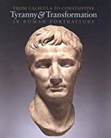 From Caligula to Constantine: Tyranny & Transformation in Roman Portraiture