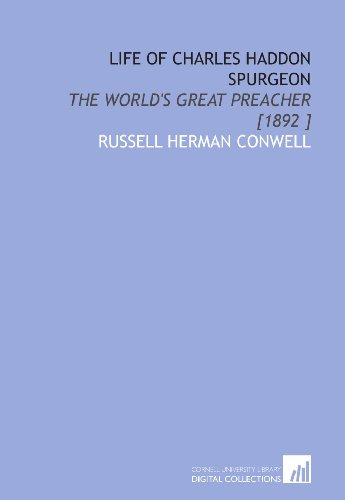 Life of Charles Haddon Spurgeon: The World's Great Preacher [1892 ]