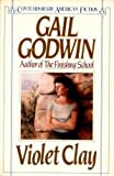 Violet Clay (Contemporary American Fiction) (0140082204) by Godwin, Gail