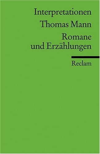 Interpretationen: Thomas Mann. Romane und Erzählungen: Romane Und Erzahlungen (Literatur studium)