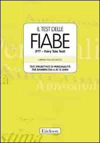 Il test delle fiabe (FFT - Fairy Tale Test). Test proiettivo di personalità dai 6 ai 12 anni. Con schede