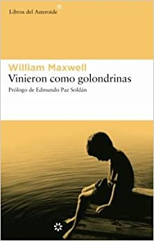 Vinieron como golondrinas (Spanish Edition): William Maxwell, Edmundo