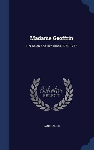 Madame Geoffrin: Her Salon And Her Times, 1750-1777