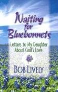 Waiting for Bluebonnets Bon Lively and Robert Donald Lively