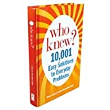 Who Knew? 10,001 Easy Solutions to Everyday Problems